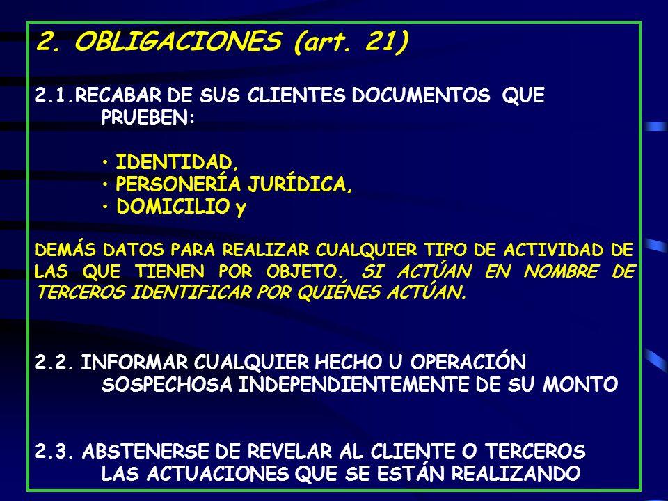 2. OBLIGACIONES (art. 21) 2.1.RECABAR DE SUS CLIENTES DOCUMENTOS QUE PRUEBEN: IDENTIDAD, PERSONERÍA JURÍDICA,