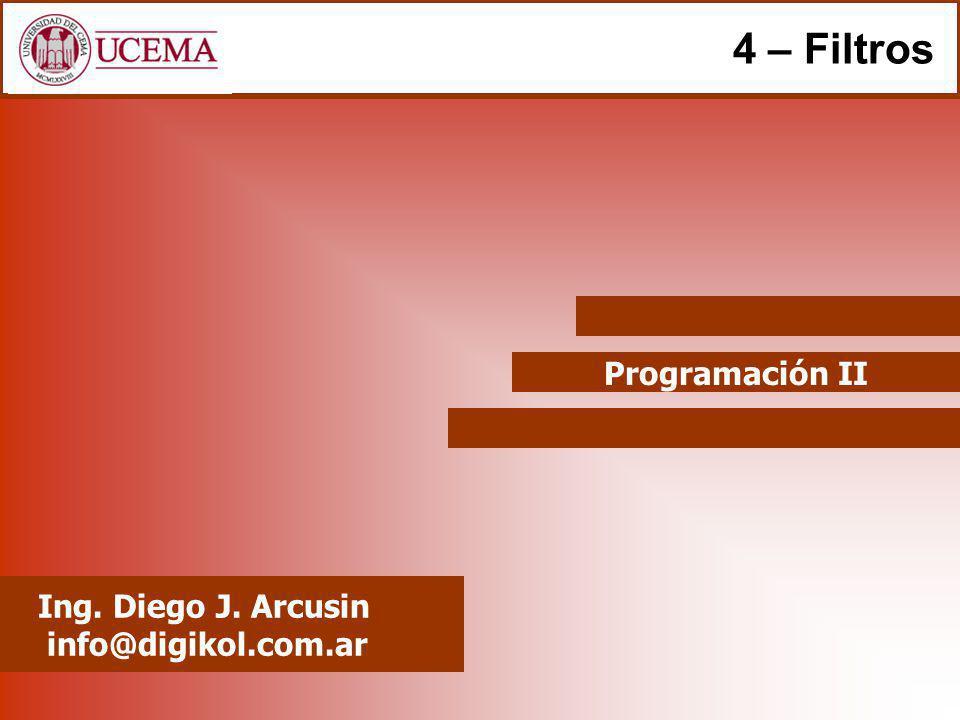 4 – Filtros Programación II Ing. Diego J. Arcusin info@digikol.com.ar