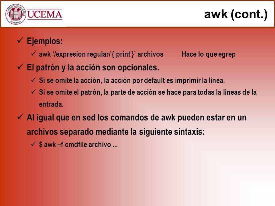awk (cont.) Ejemplos: El patrón y la acción son opcionales.
