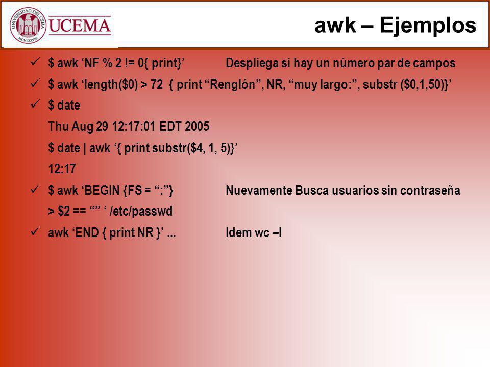 awk – Ejemplos $ awk 'NF % 2 != 0{ print}' Despliega si hay un número par de campos.