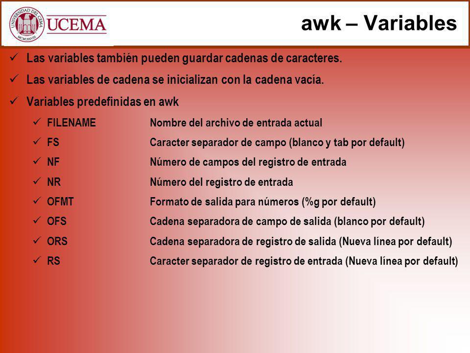 awk – Variables Las variables también pueden guardar cadenas de caracteres. Las variables de cadena se inicializan con la cadena vacía.