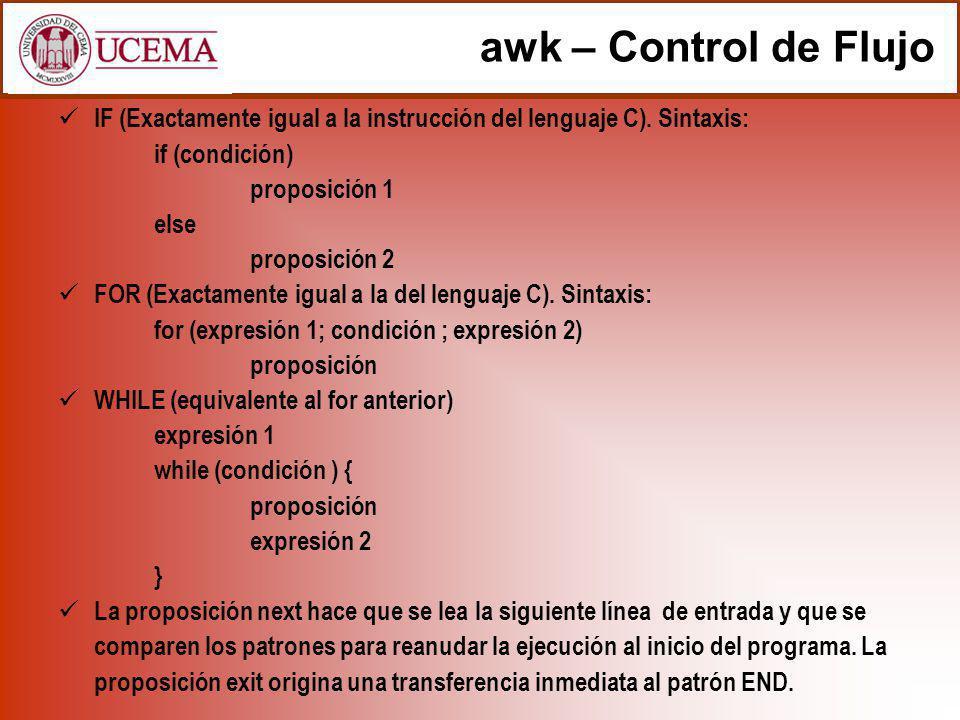 awk – Control de Flujo IF (Exactamente igual a la instrucción del lenguaje C). Sintaxis: if (condición) proposición 1 else proposición 2.
