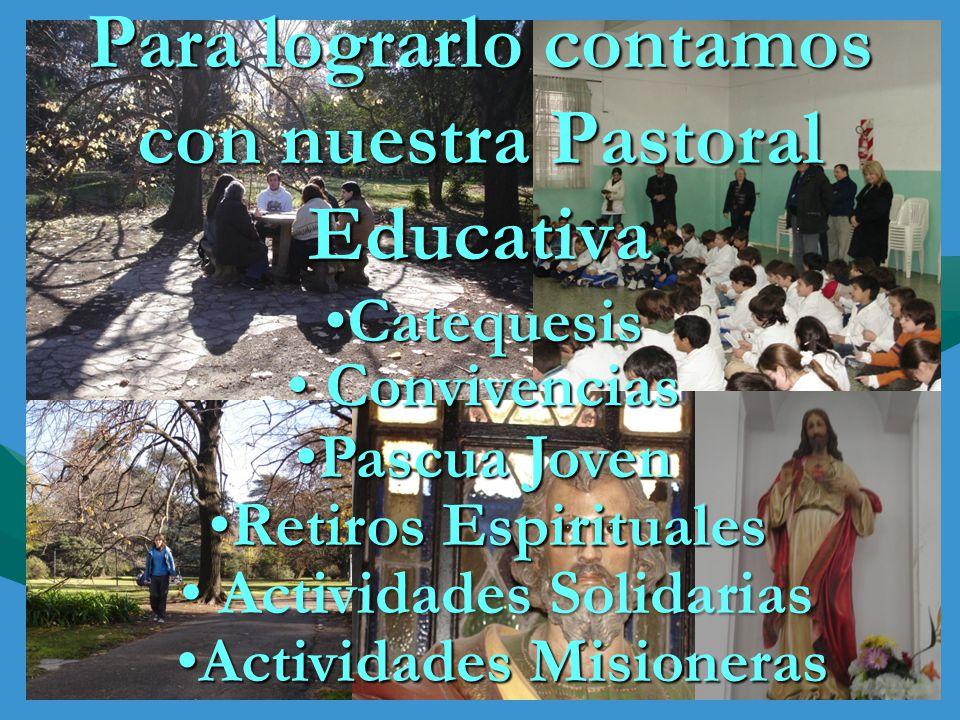 Para lograrlo contamos con nuestra Pastoral Educativa