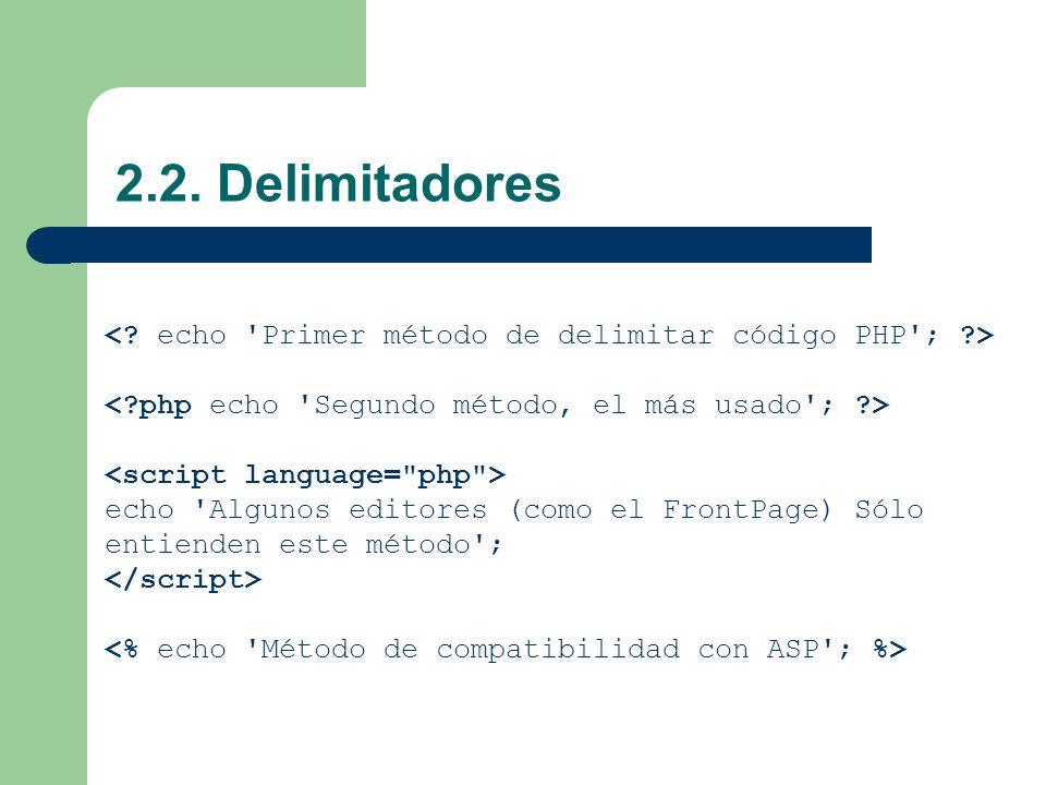 2.2. Delimitadores < echo Primer método de delimitar código PHP ; > < php echo Segundo método, el más usado ; >