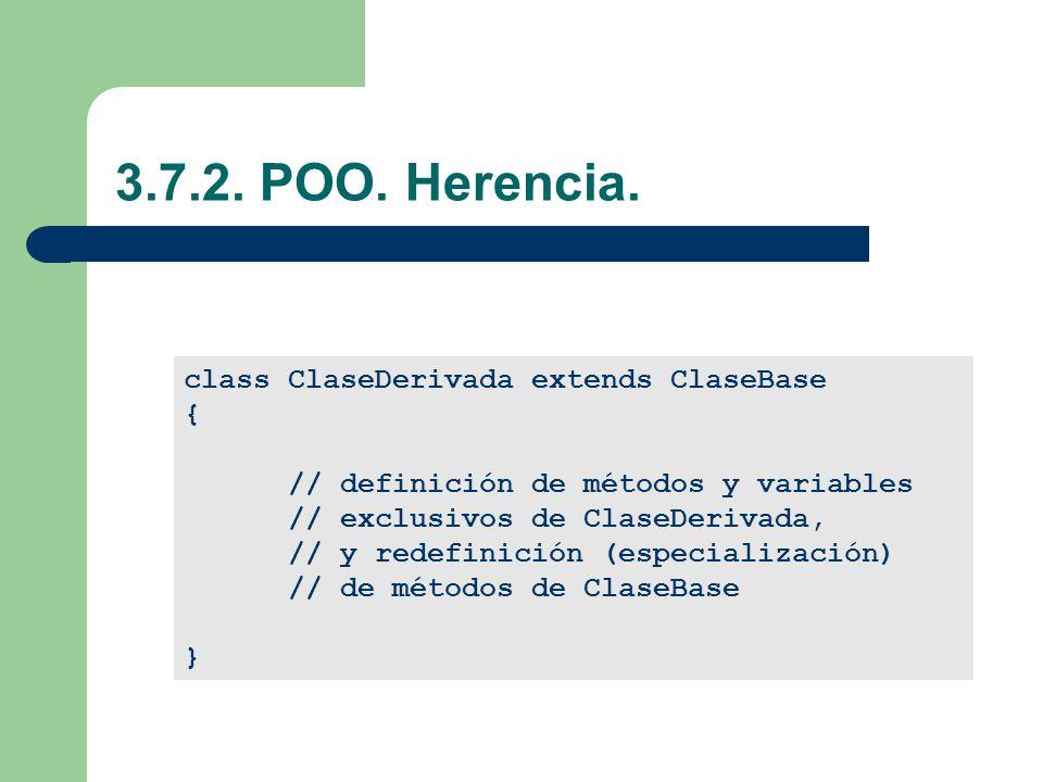 3.7.2. POO. Herencia. class ClaseDerivada extends ClaseBase {