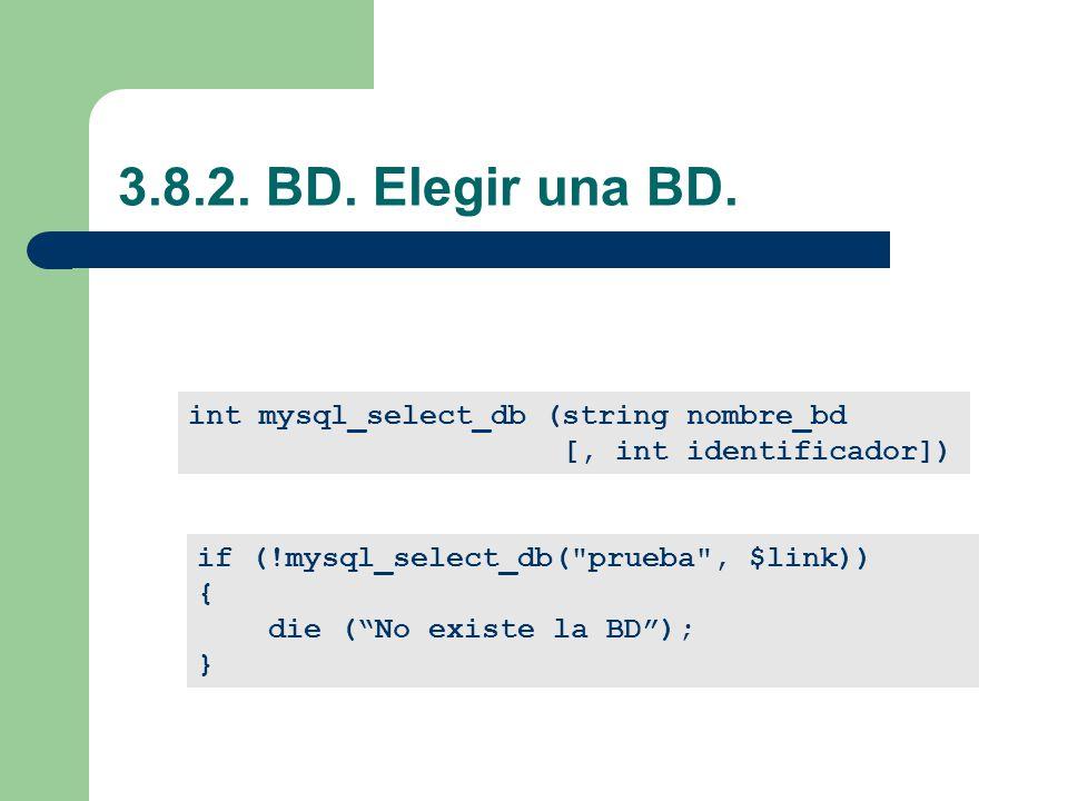 3.8.2. BD. Elegir una BD. int mysql_select_db (string nombre_bd