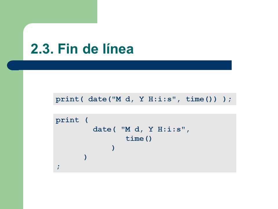 2.3. Fin de línea print( date( M d, Y H:i:s , time()) ); print (