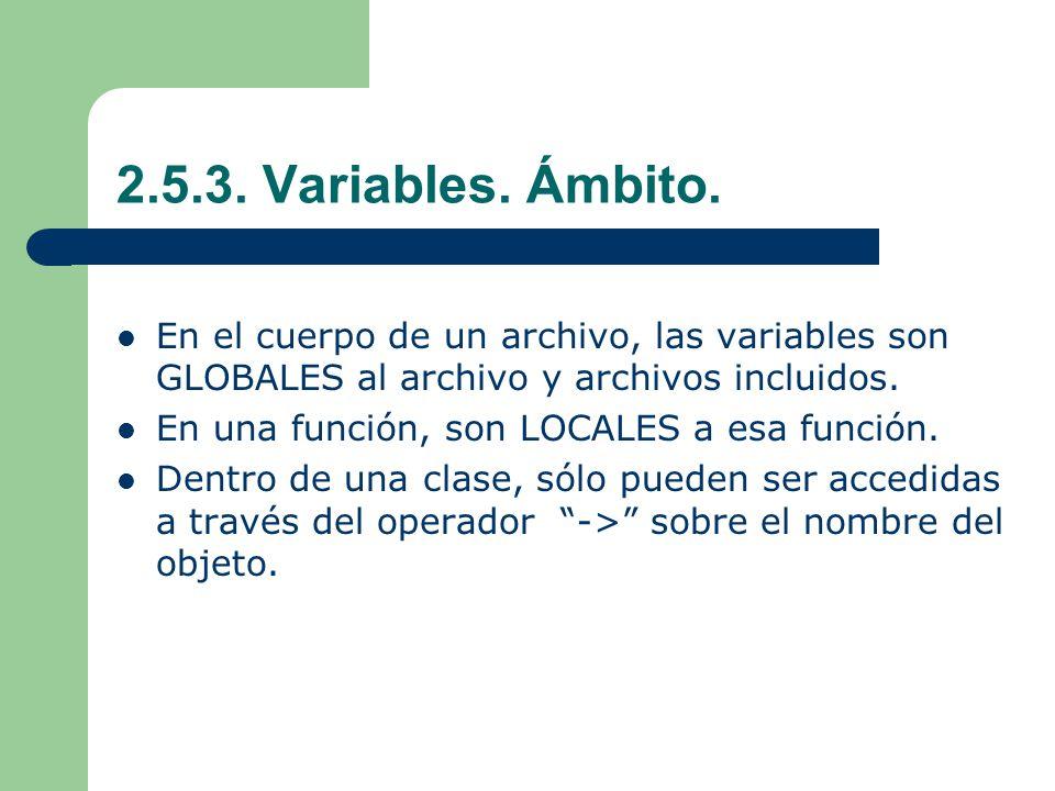 2.5.3. Variables. Ámbito. En el cuerpo de un archivo, las variables son GLOBALES al archivo y archivos incluidos.