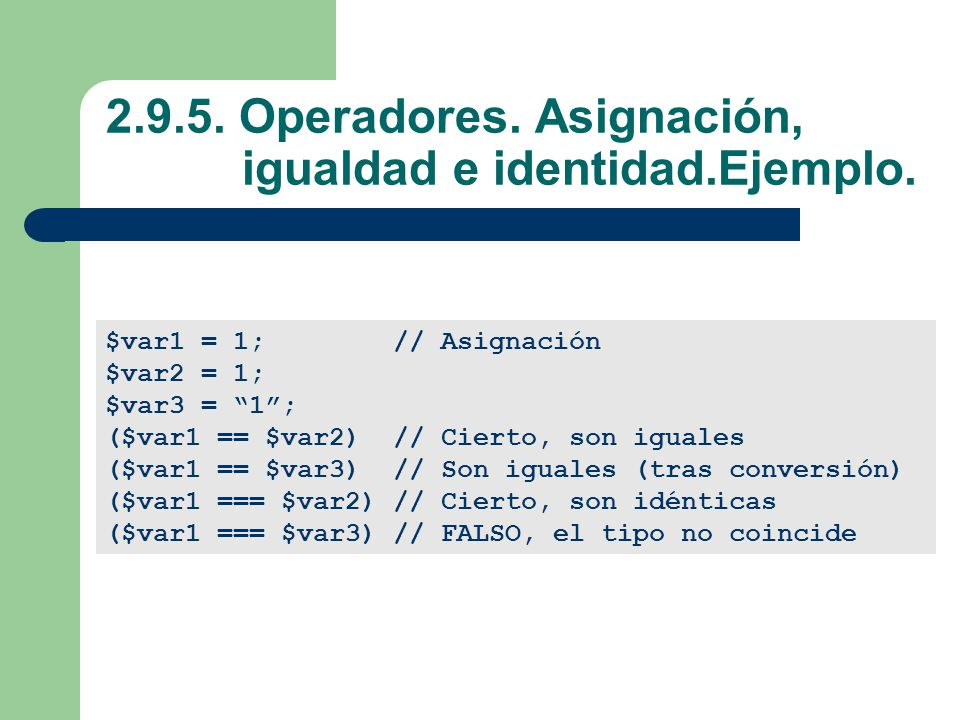 2.9.5. Operadores. Asignación, igualdad e identidad.Ejemplo.