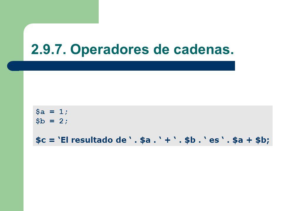 2.9.7. Operadores de cadenas. $a = 1; $b = 2;