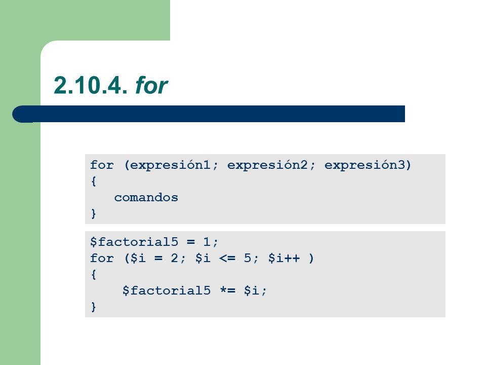 2.10.4. for for (expresión1; expresión2; expresión3) { comandos }