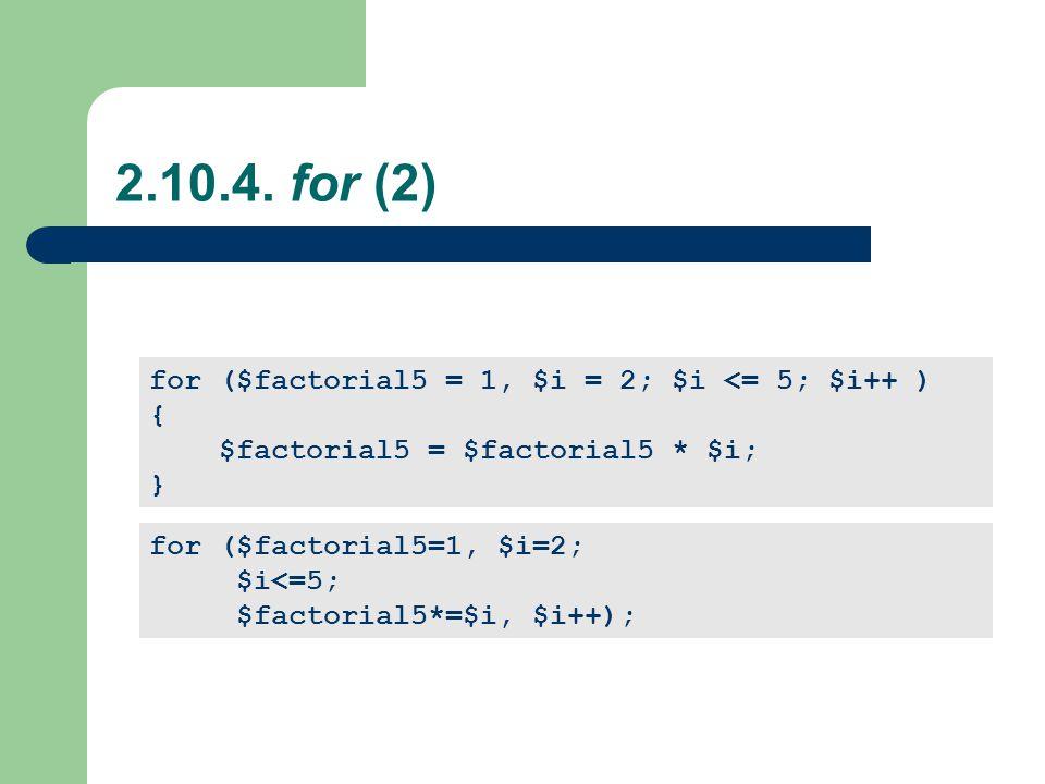 2.10.4. for (2) for ($factorial5 = 1, $i = 2; $i <= 5; $i++ ) {