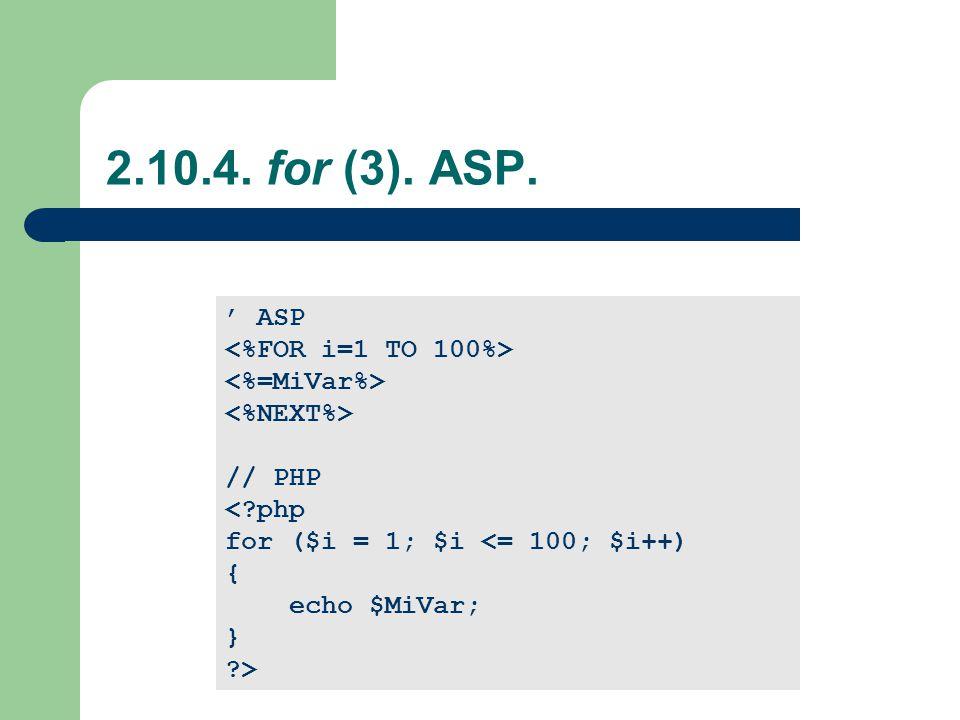2.10.4. for (3). ASP. ' ASP <%FOR i=1 TO 100%> <%=MiVar%>
