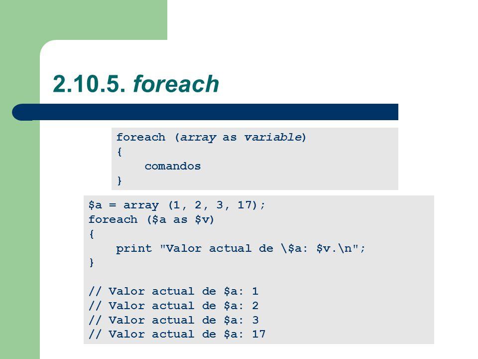 2.10.5. foreach foreach (array as variable) { comandos }