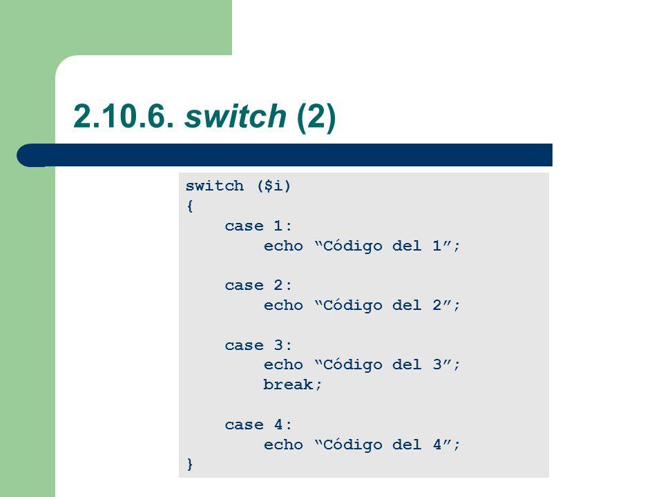 2.10.6. switch (2) switch ($i) { case 1: echo Código del 1 ; case 2: