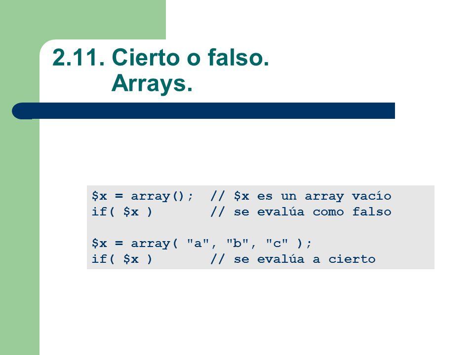 2.11. Cierto o falso. Arrays. $x = array(); // $x es un array vacío