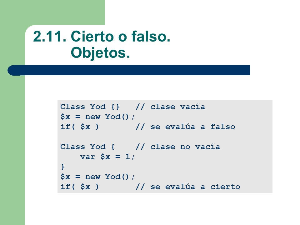 2.11. Cierto o falso. Objetos. Class Yod {} // clase vacía