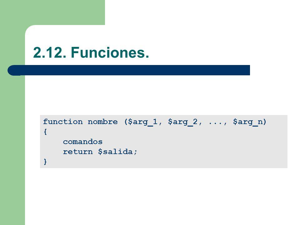 2.12. Funciones. function nombre ($arg_1, $arg_2, ..., $arg_n) {