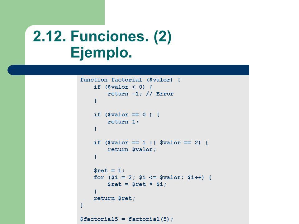 2.12. Funciones. (2) Ejemplo. function factorial ($valor) {