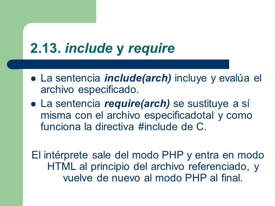 2.13. include y require La sentencia include(arch) incluye y evalúa el archivo especificado.