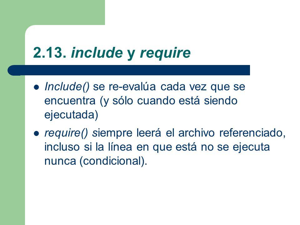 2.13. include y require Include() se re-evalúa cada vez que se encuentra (y sólo cuando está siendo ejecutada)