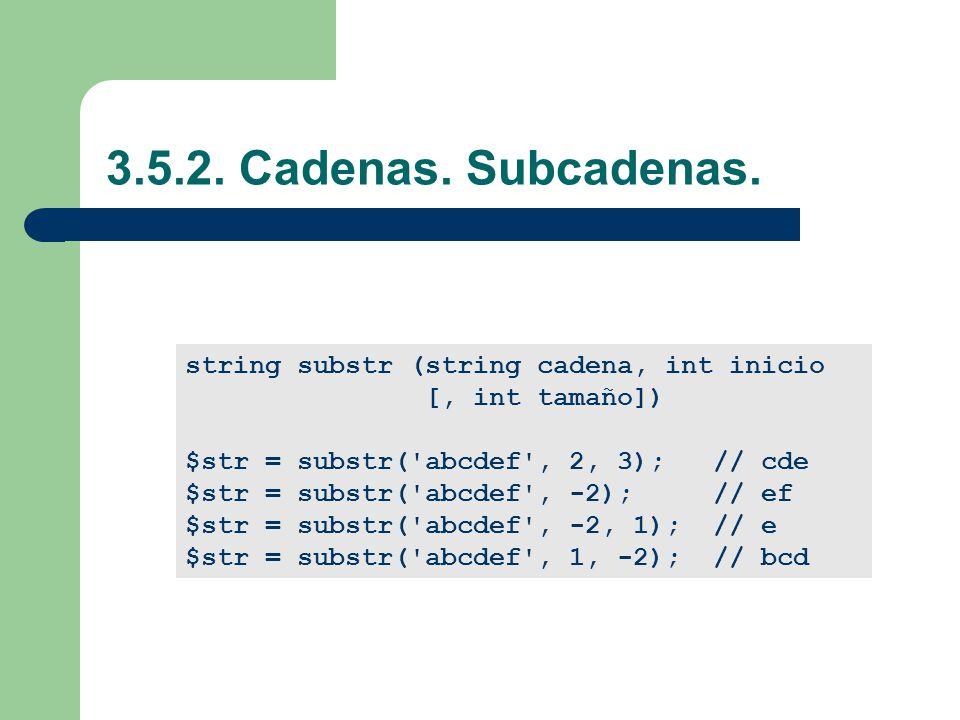 3.5.2. Cadenas. Subcadenas. string substr (string cadena, int inicio