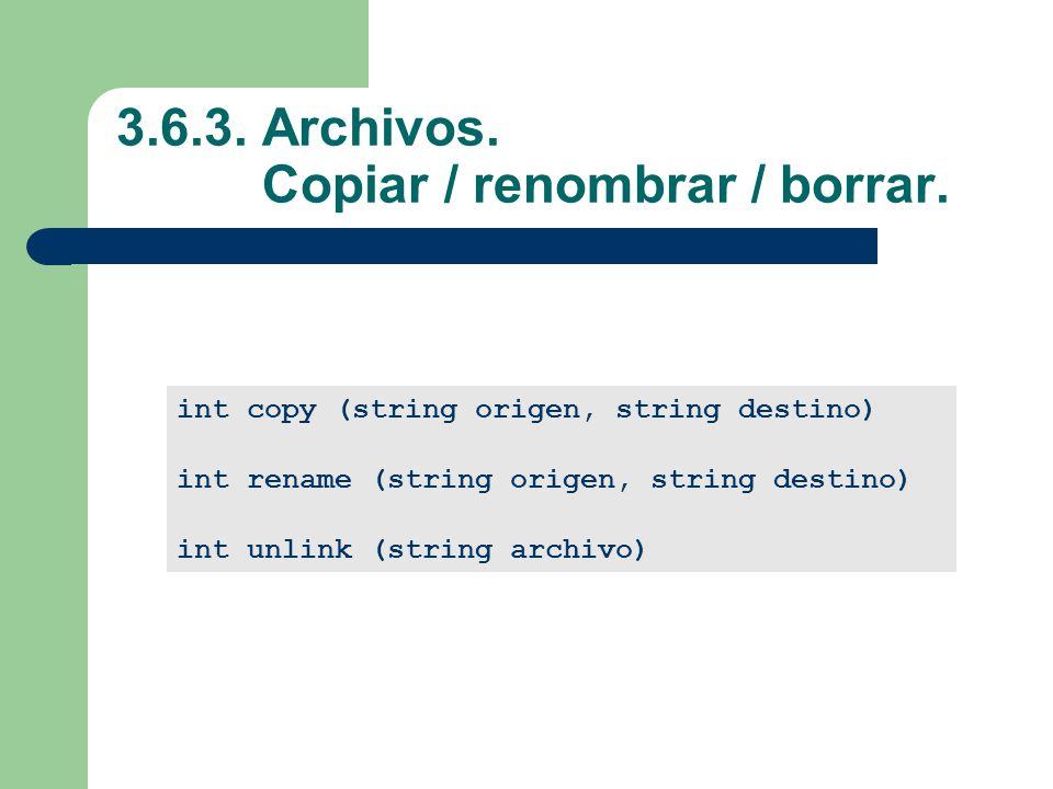 3.6.3. Archivos. Copiar / renombrar / borrar.