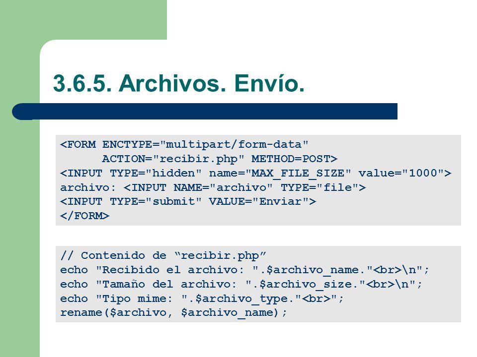 3.6.5. Archivos. Envío. <FORM ENCTYPE= multipart/form-data