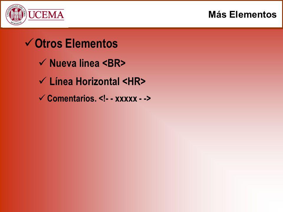 Otros Elementos Nueva linea <BR> Línea Horizontal <HR>