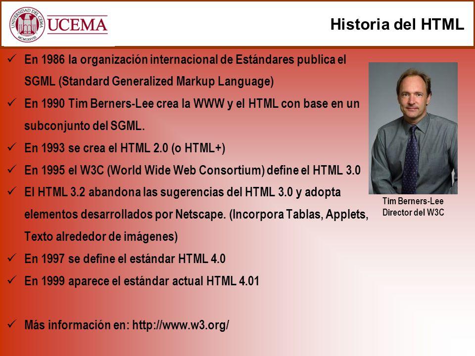 Historia del HTML En 1986 la organización internacional de Estándares publica el SGML (Standard Generalized Markup Language)