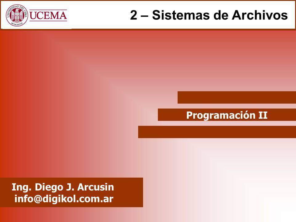 2 – Sistemas de Archivos Programación II Ing. Diego J. Arcusin
