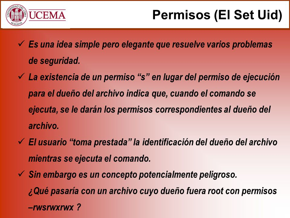 Permisos (El Set Uid) Es una idea simple pero elegante que resuelve varios problemas de seguridad.
