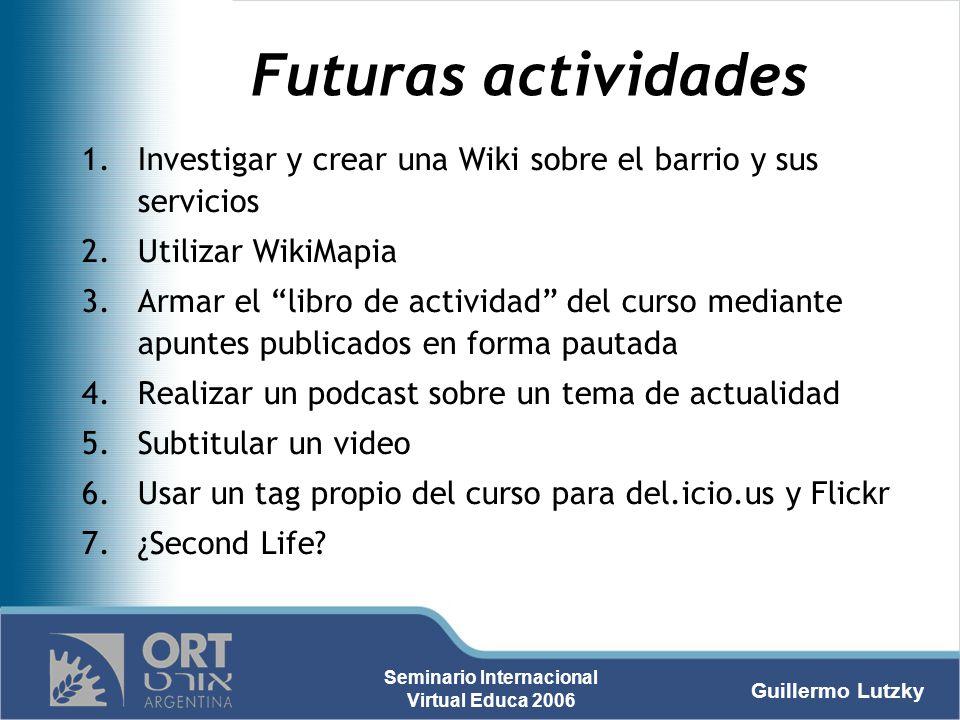 Futuras actividades Investigar y crear una Wiki sobre el barrio y sus servicios. Utilizar WikiMapia.
