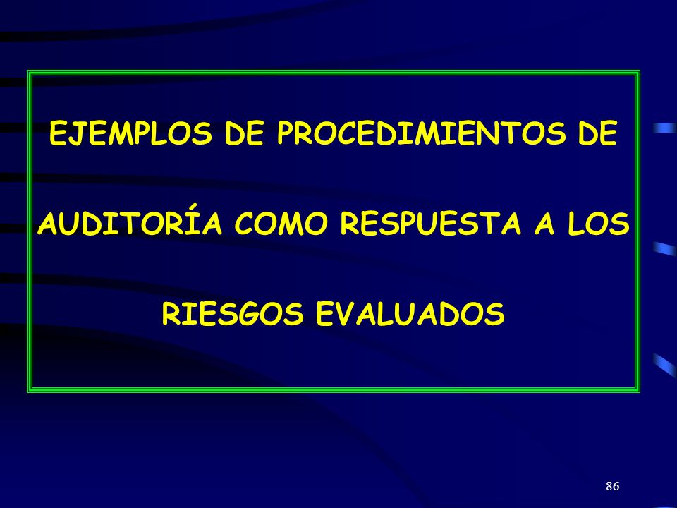 EJEMPLOS DE PROCEDIMIENTOS DE AUDITORÍA COMO RESPUESTA A LOS RIESGOS EVALUADOS