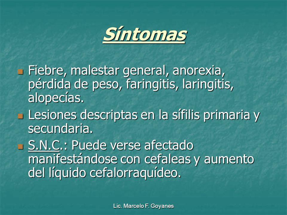 Síntomas Fiebre, malestar general, anorexia, pérdida de peso, faringitis, laringitis, alopecías.