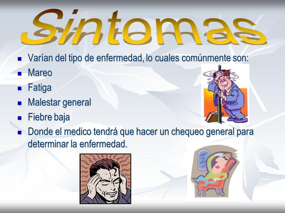 Sintomas Varían del tipo de enfermedad, lo cuales comúnmente son:
