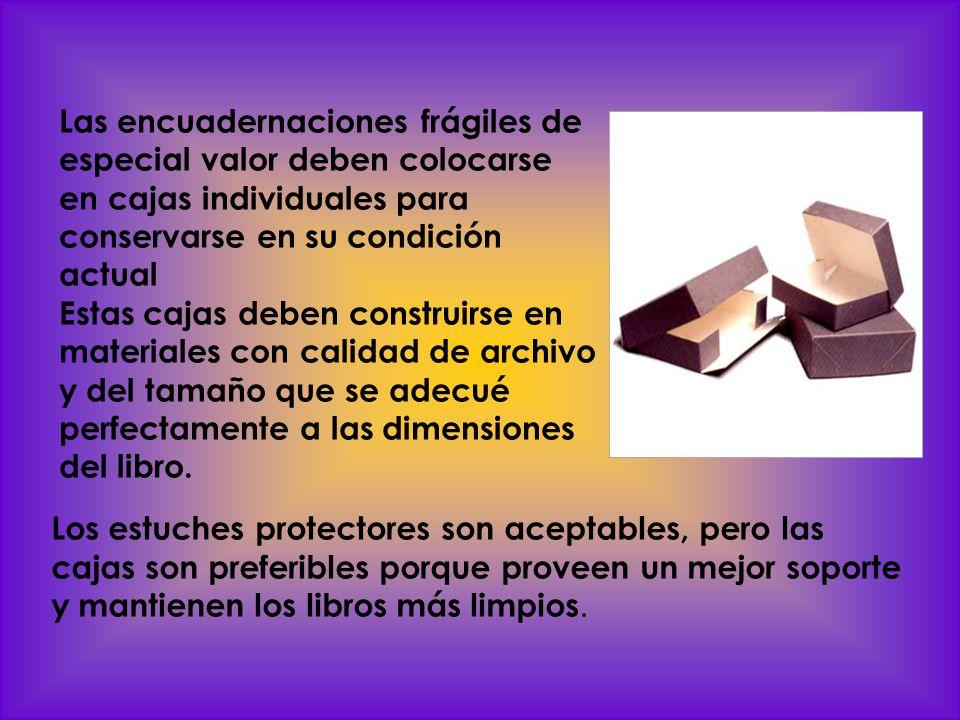 Las encuadernaciones frágiles de especial valor deben colocarse en cajas individuales para conservarse en su condición actual
