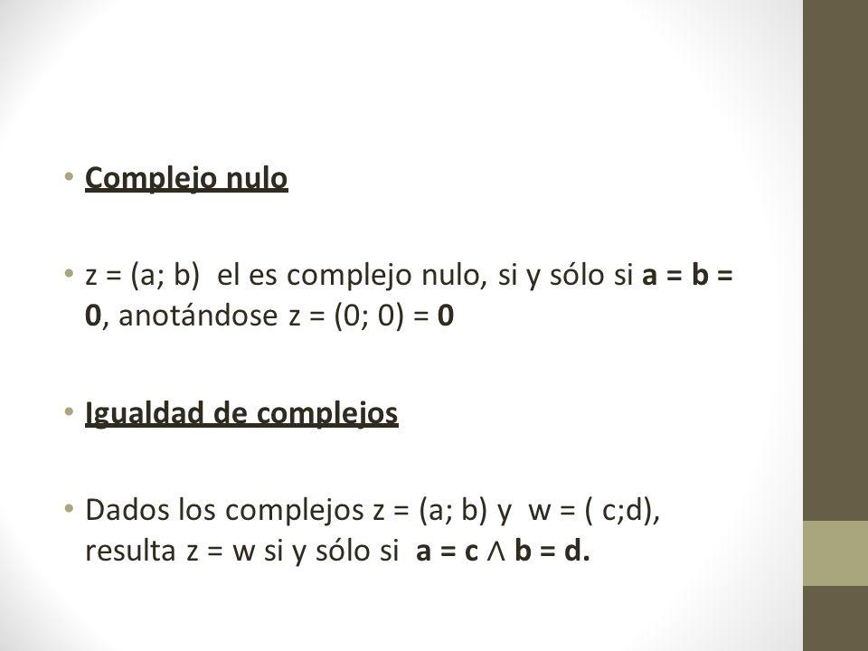 Complejo nulo z = (a; b) el es complejo nulo, si y sólo si a = b = 0, anotándose z = (0; 0) = 0.