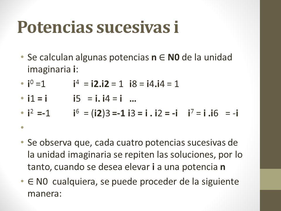 Potencias sucesivas i Se calculan algunas potencias n ∈ N0 de la unidad imaginaria i: i0 =1 i4 = i2.i2 = 1 i8 = i4.i4 = 1.