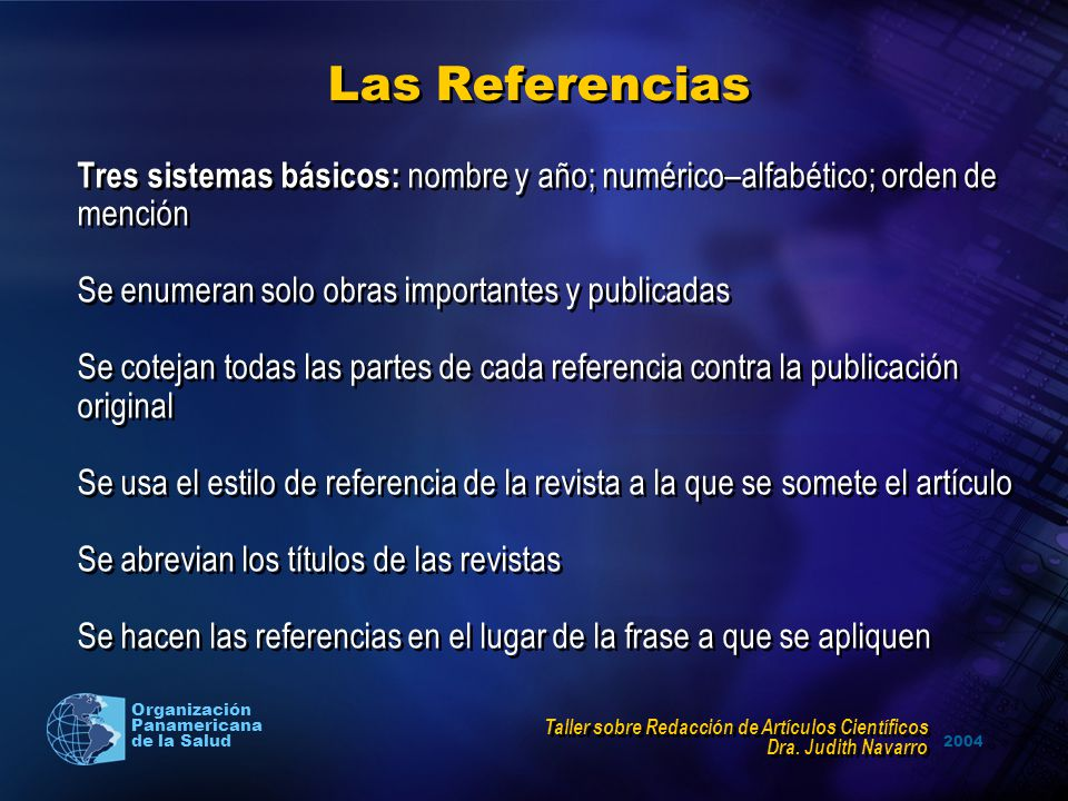 Las Referencias Tres sistemas básicos: nombre y año; numérico–alfabético; orden de. mención. Se enumeran solo obras importantes y publicadas.