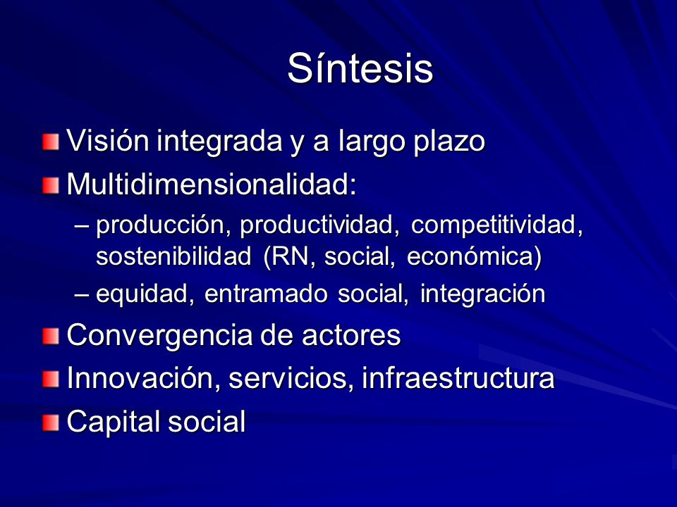 Síntesis Visión integrada y a largo plazo Multidimensionalidad: