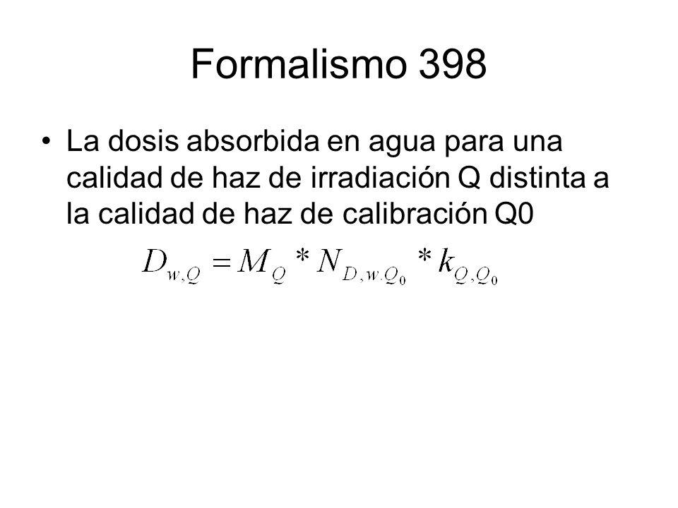 Formalismo 398 La dosis absorbida en agua para una calidad de haz de irradiación Q distinta a la calidad de haz de calibración Q0.