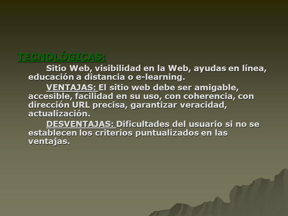 TECNOLÓGICAS: Sitio Web, visibilidad en la Web, ayudas en línea, educación a distancia o e-learning.