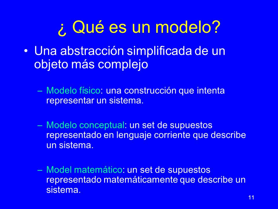 ¿ Qué es un modelo Una abstracción simplificada de un objeto más complejo. Modelo físico: una construcción que intenta representar un sistema.