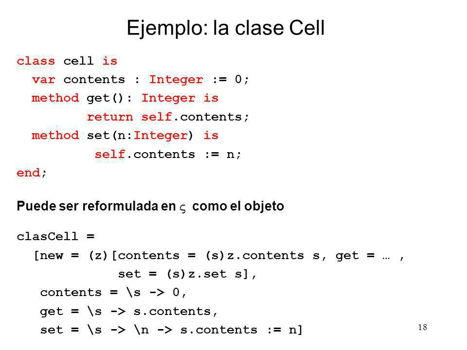 Ejemplo: la clase Cell class cell is var contents : Integer := 0;