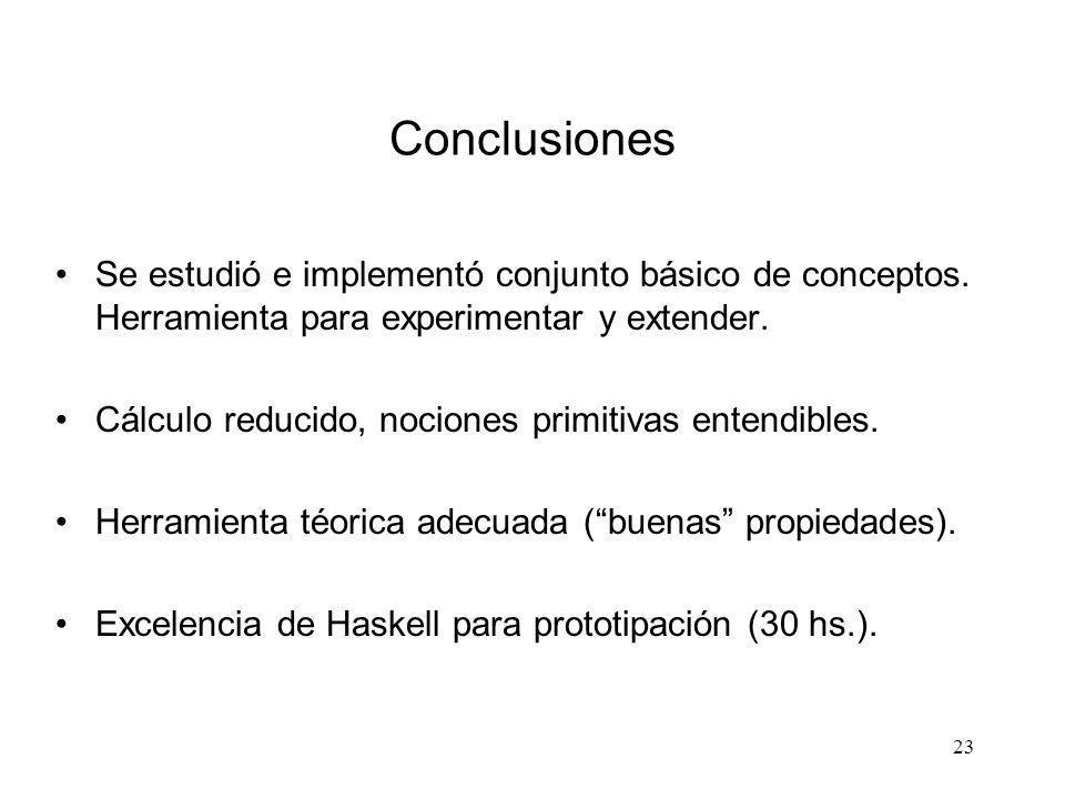 Conclusiones Se estudió e implementó conjunto básico de conceptos. Herramienta para experimentar y extender.