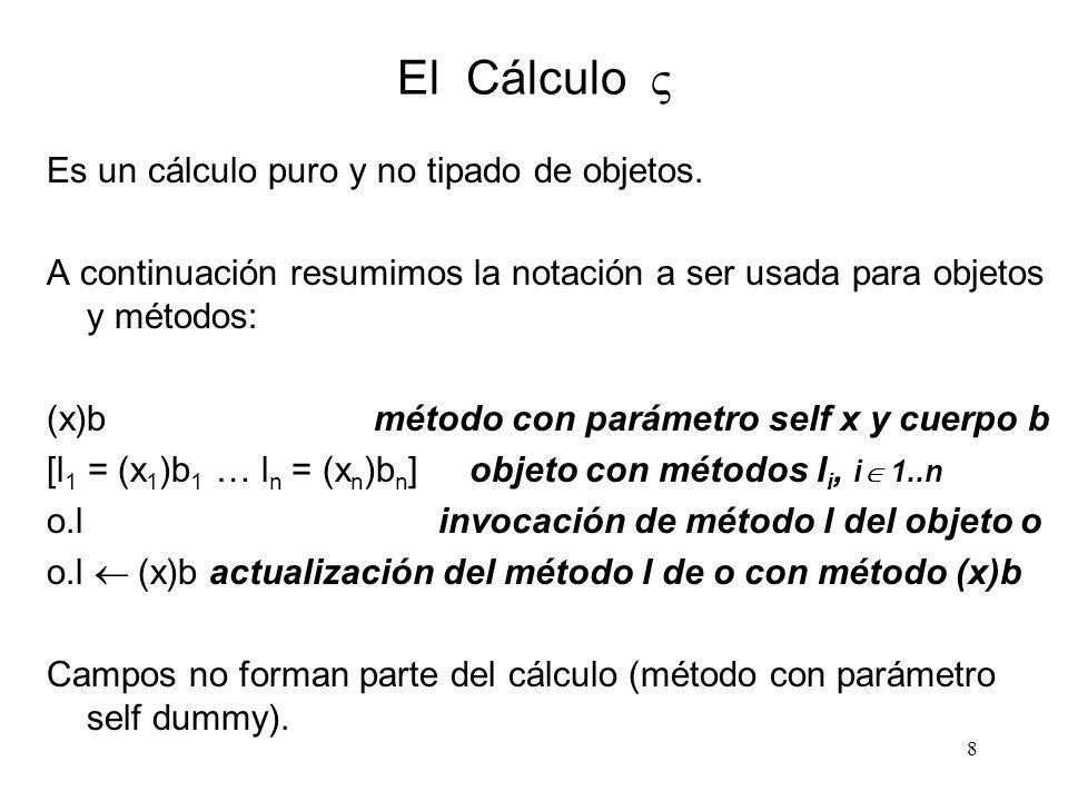 El Cálculo  Es un cálculo puro y no tipado de objetos.