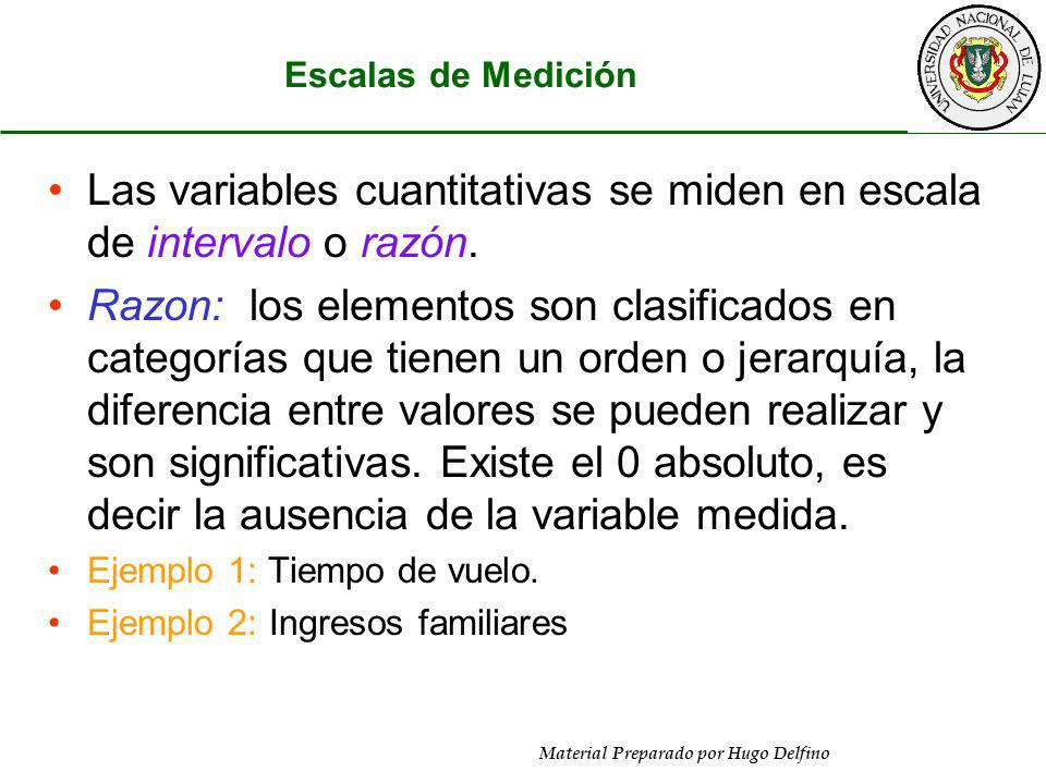 Las variables cuantitativas se miden en escala de intervalo o razón.