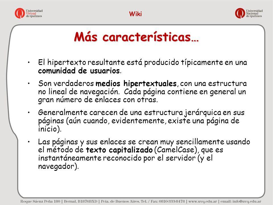 Wiki Más características… El hipertexto resultante está producido típicamente en una comunidad de usuarios.