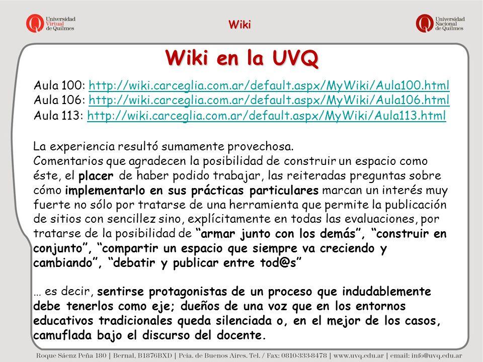 Wiki Wiki en la UVQ. Aula 100: http://wiki.carceglia.com.ar/default.aspx/MyWiki/Aula100.html.